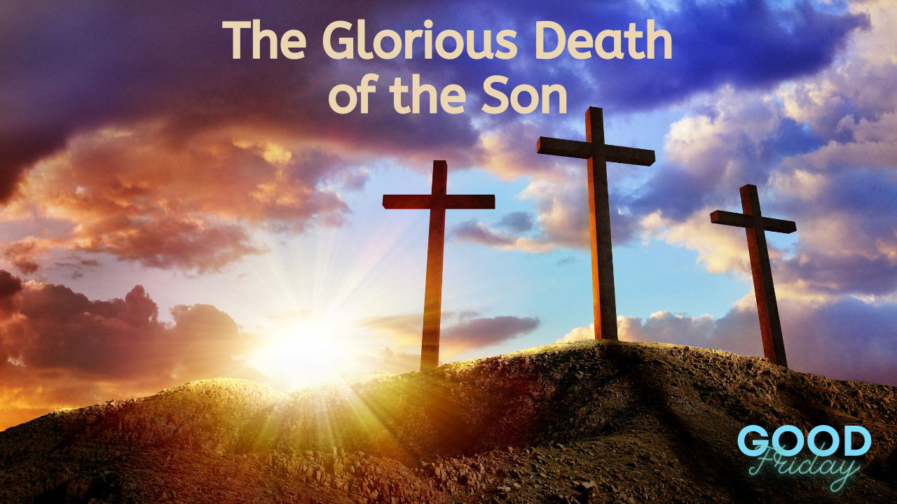 The Glorious Death of the Son
