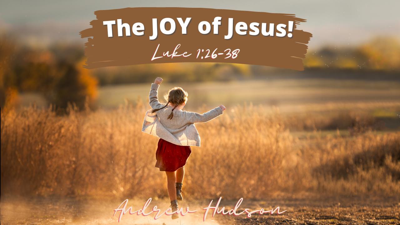 The JOY of Jesus!
